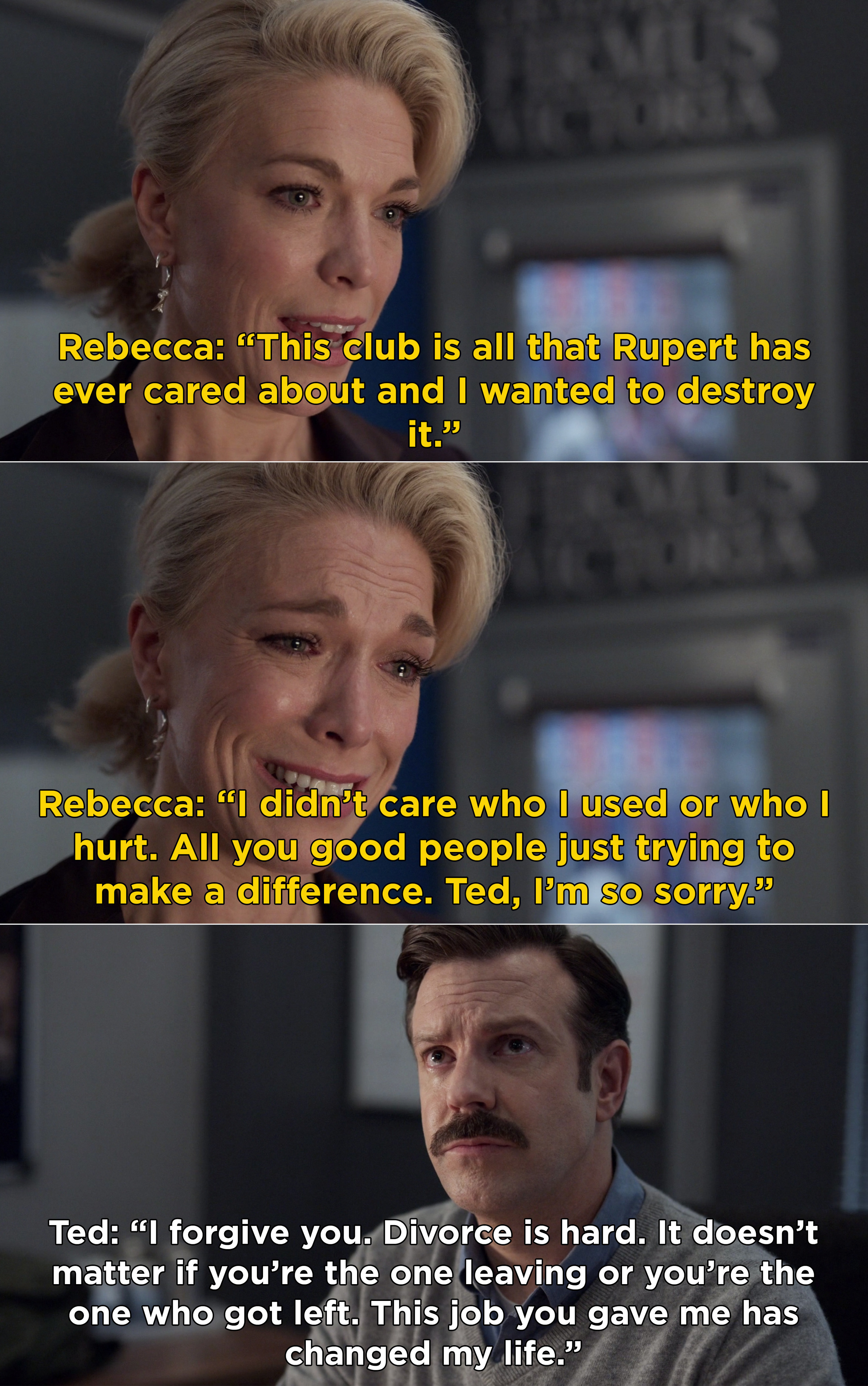 Rebecca saying she's sorry and Ted forgiving her because this job changed his life