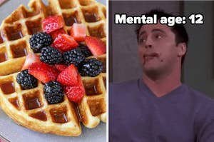 Fruit waffles and joey from friends with label mental age 12