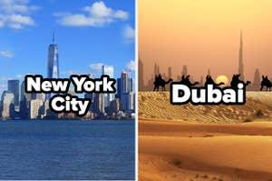 New York City and Dubai.