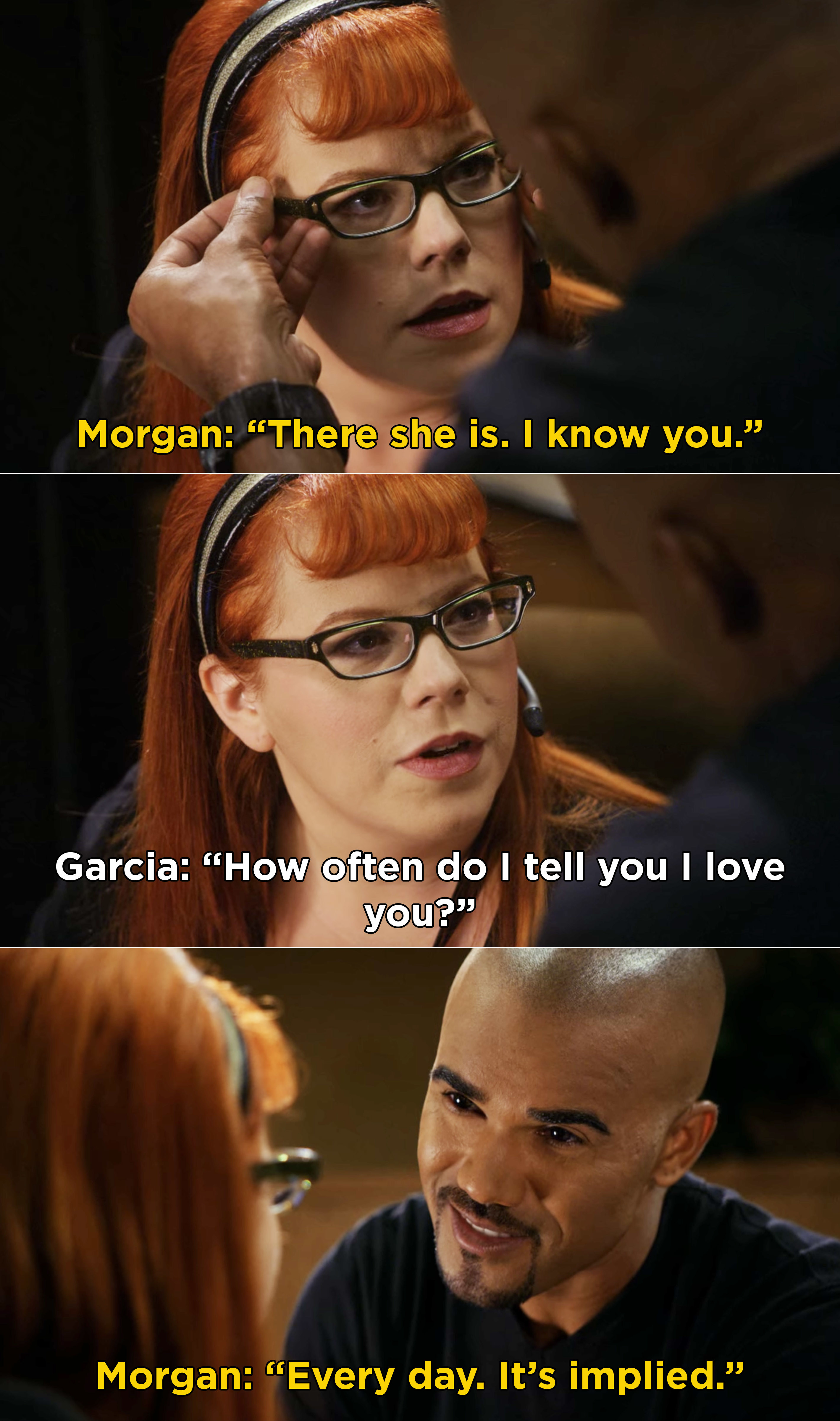 "Garcia saying, ""How often do I tell you I love you?"" and Morgan replying, ""Every day. It's implied"""