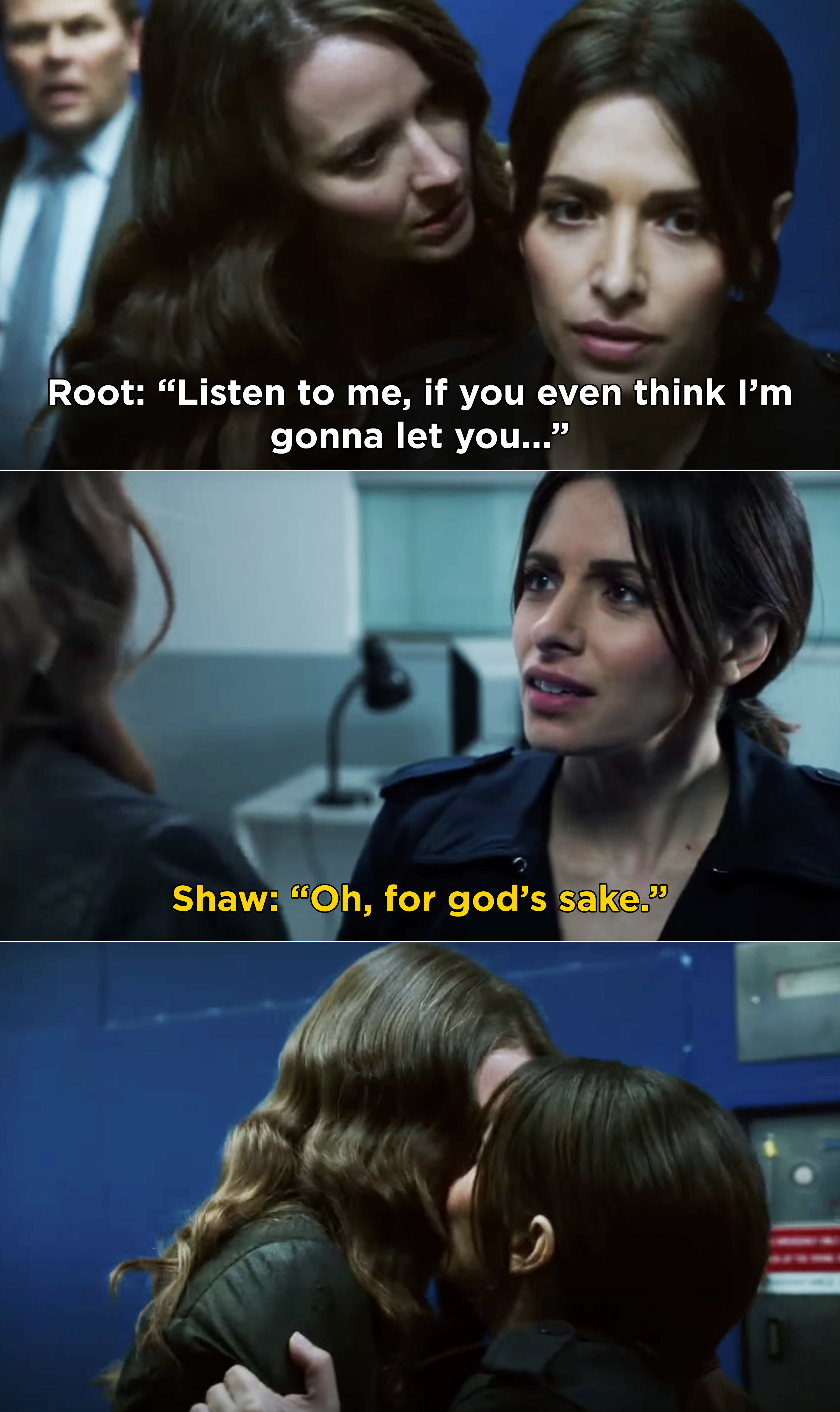 Root telling Shaw that she's not going to let her sacrifice herself, then Shaw kissing Root