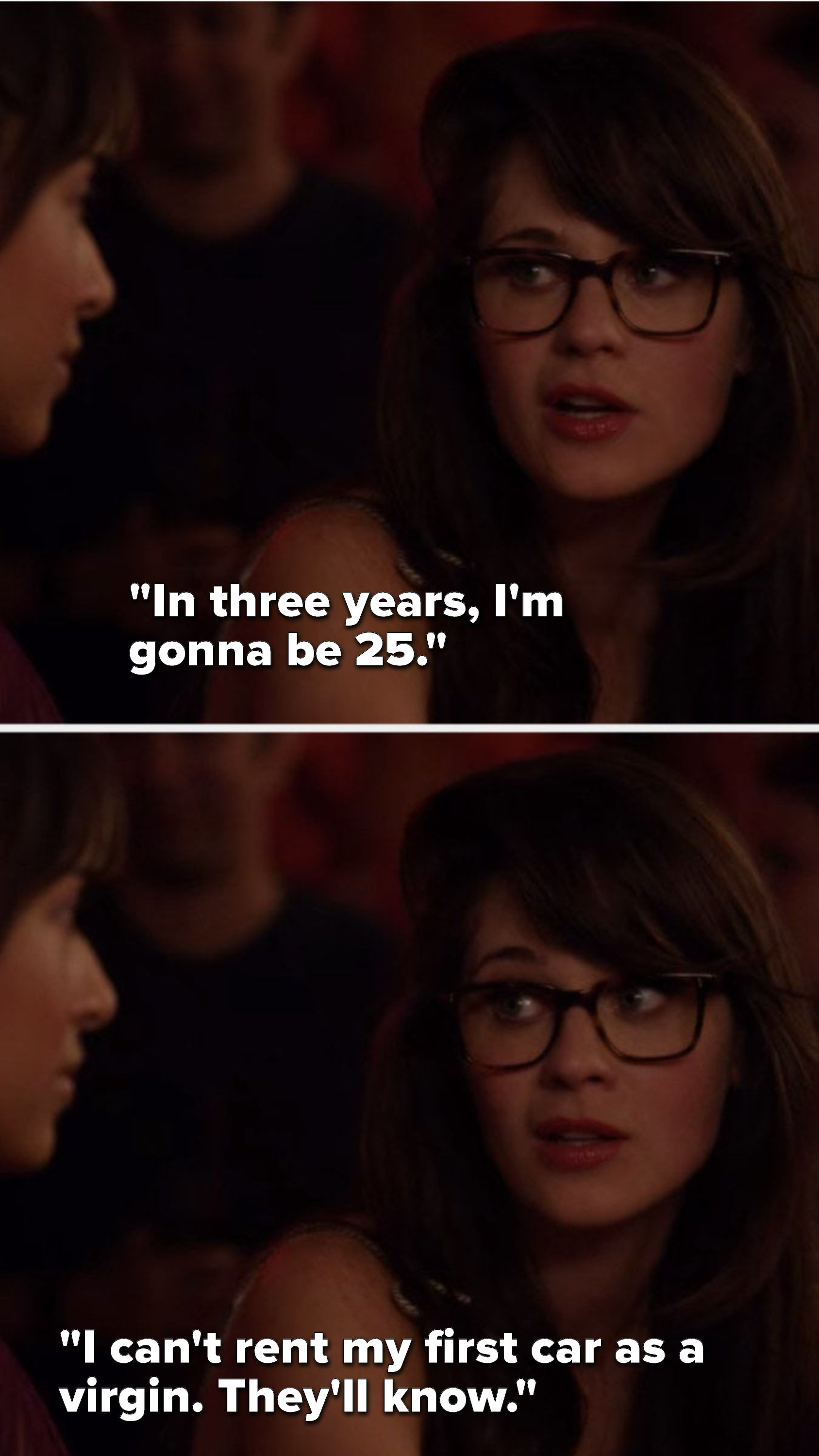 "Flashback Jess says to Cece, ""In three years, I'm gonna be 25, I can't rent my first car as a virgin, they'll know"""