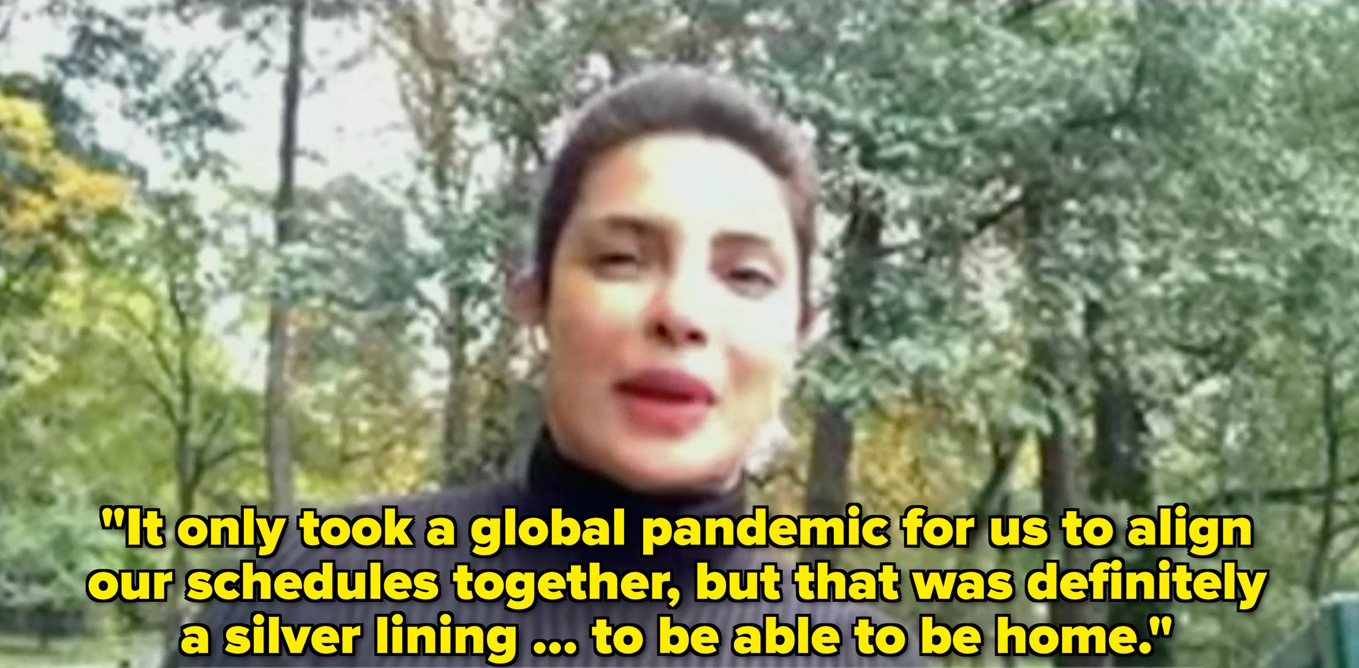 """Priyanka says, """"It only took a global pandemic for us to align our schedules together, but that was definitely a silver lining is to be able to be home"""""""