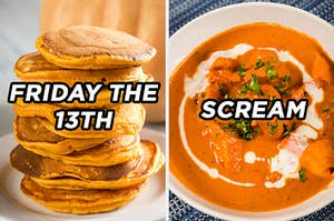 """On the left, a stack of pumpkin pancakes labeled """"Friday the 13th,"""" and on the right, a bowl of butter chicken labeled """"Scream"""""""