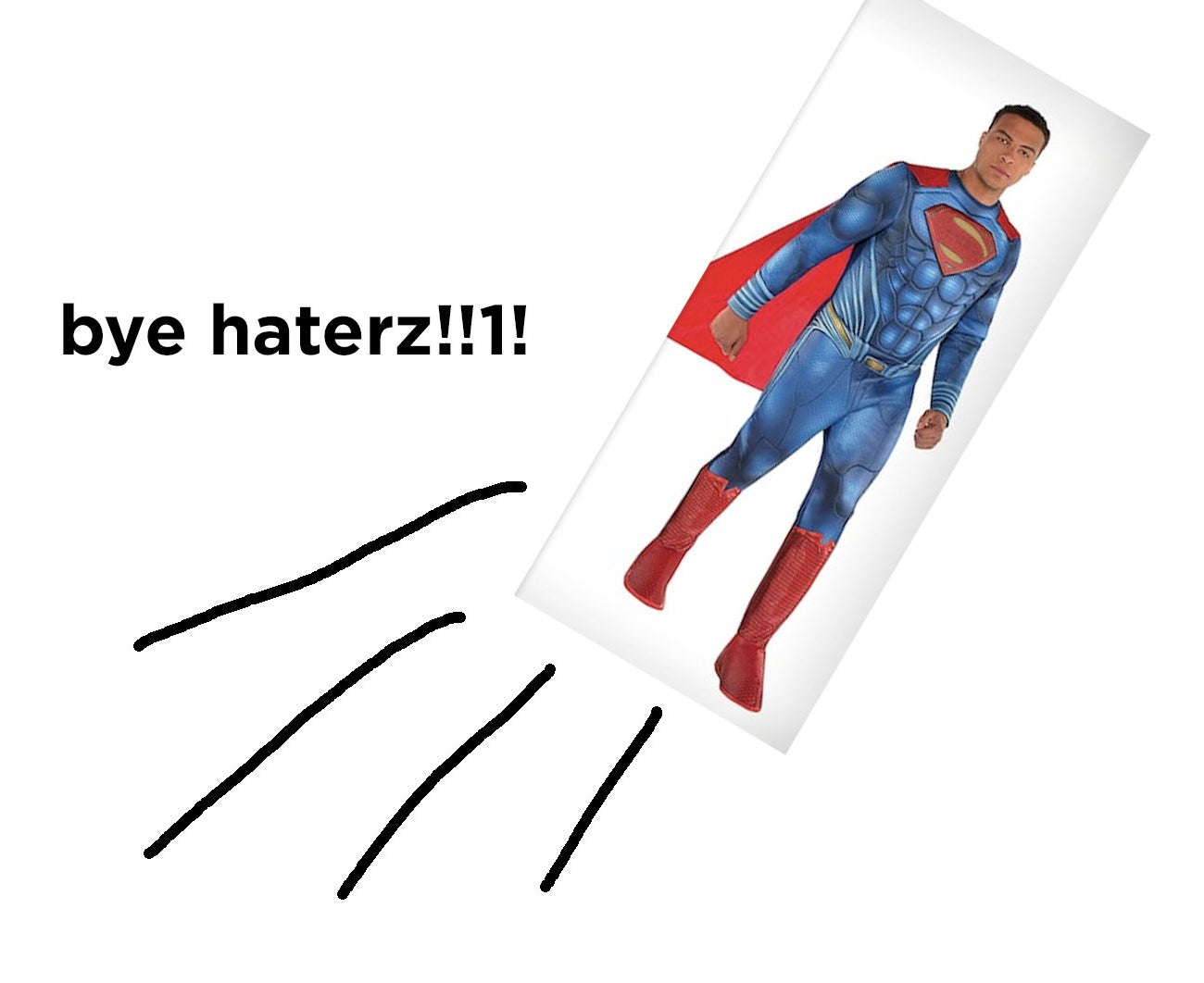 "Dale Moss in his Superman costume badly photoshopped to look like he's flying away, with the words ""bye haterz!!1!"""