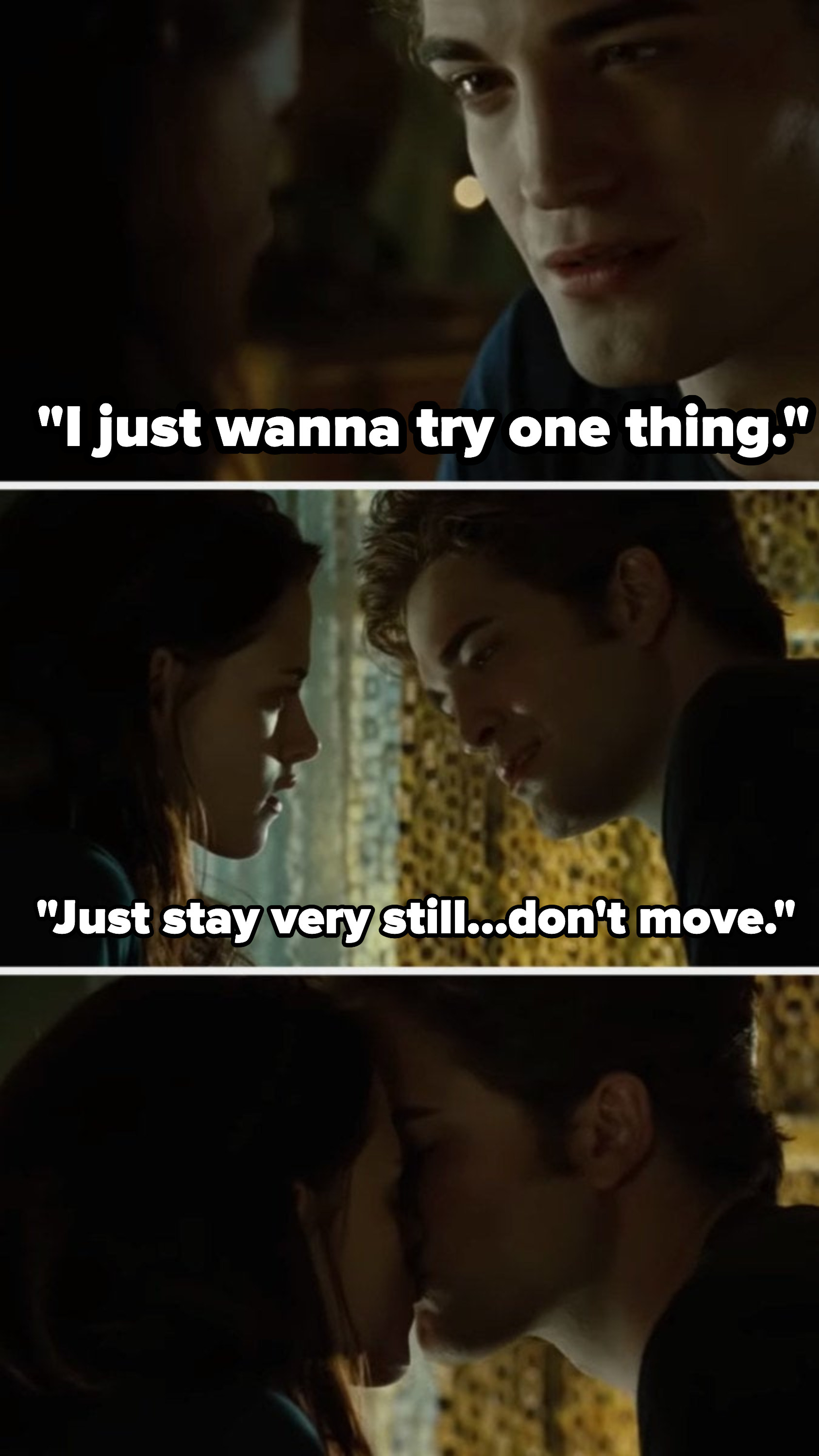 Edward telling Bella not to move, then kissing her in her bedroom