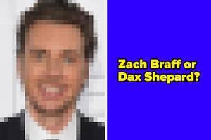 "A pixelated Dax Shepard with ""Zach Braff or Dax Shepard?"" written over it"