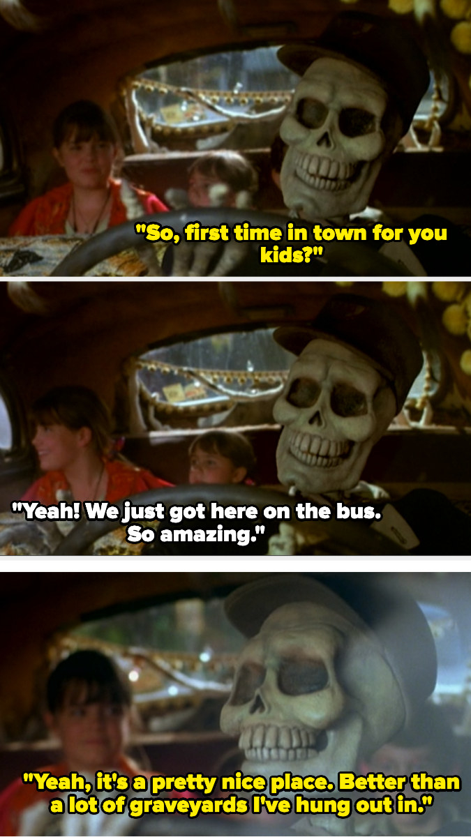 The skeleton taxi driver saying that Halloweentown is better than a lot of graveyards he's hung out in