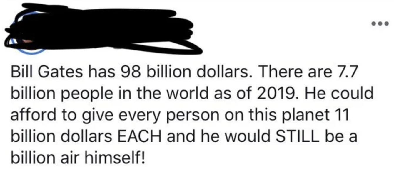 person saying if bill gates has 98 billion and if he gave everyone on earth money they could get 11 billion each