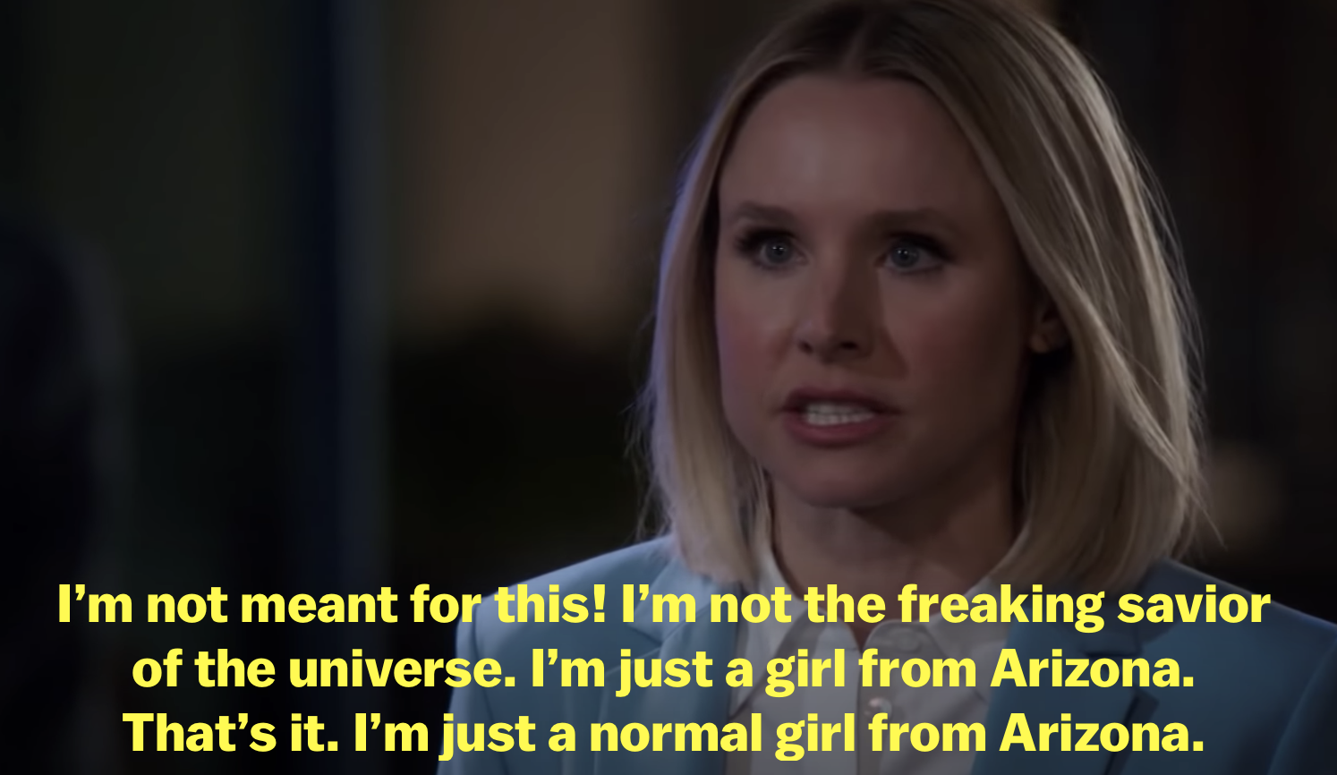 "Eleanor tells Michael ""I'm not meant for this! I'm not the freaking savior of the universe. I'm just a girl from Arizona. That's it. I'm just a normal girl from Arizona"""