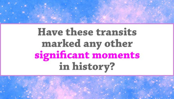 """""""Have these transits marked any other significant moments in history?"""""""