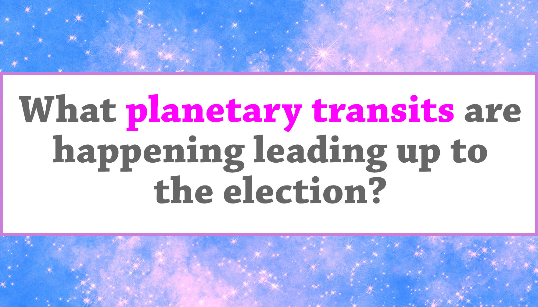 """What planetary transits are happening leading up to the election?"""