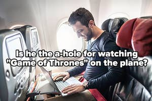 "man on laptop on plane labeled ""Is he the a-hole for watching 'Game of Thrones' on the plane?"""
