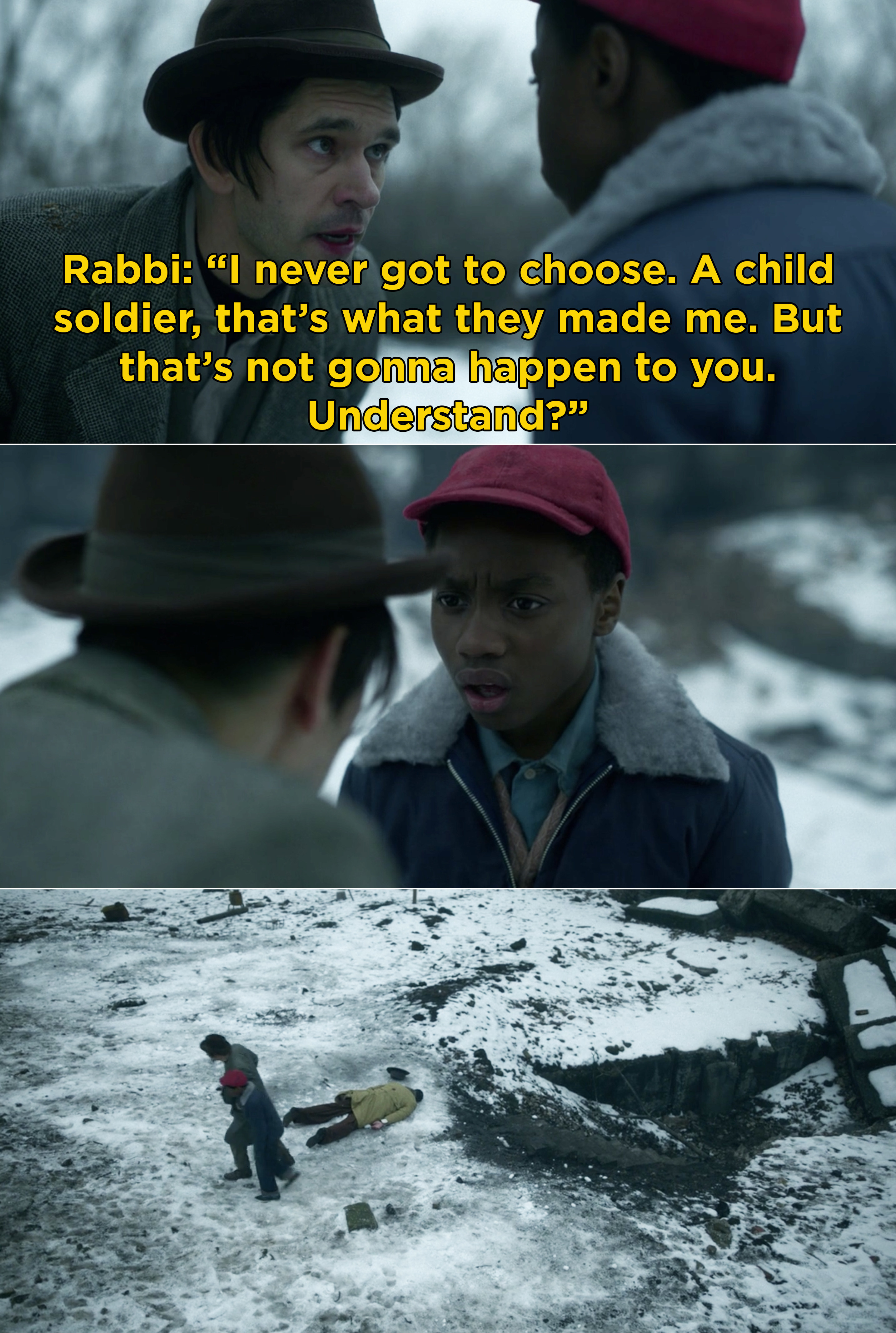 """Rabbi telling Satchel, """"I never got to choose. A child soldier, that's what they made me. But that's not gonna happen to you. Understand?"""""""