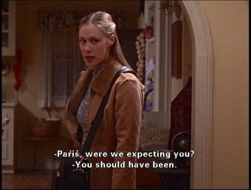 """Lorelei Gilmore saying, """"Paris, were we expecting you?"""" and Paris responding, """"You should have been."""""""