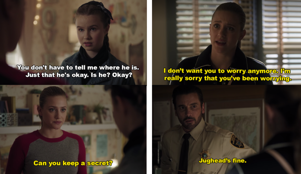 Jelly Bean asks Betty if Jughead is okay, and Betty asks if she can keep a secret. Later, she tells FP Jughead is safe