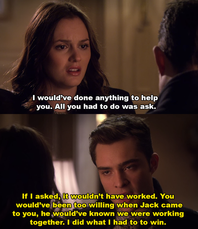 Blair says she would've done anything if he asked, but Chuck says that wouldn't have worked because Jack would've known they were working together