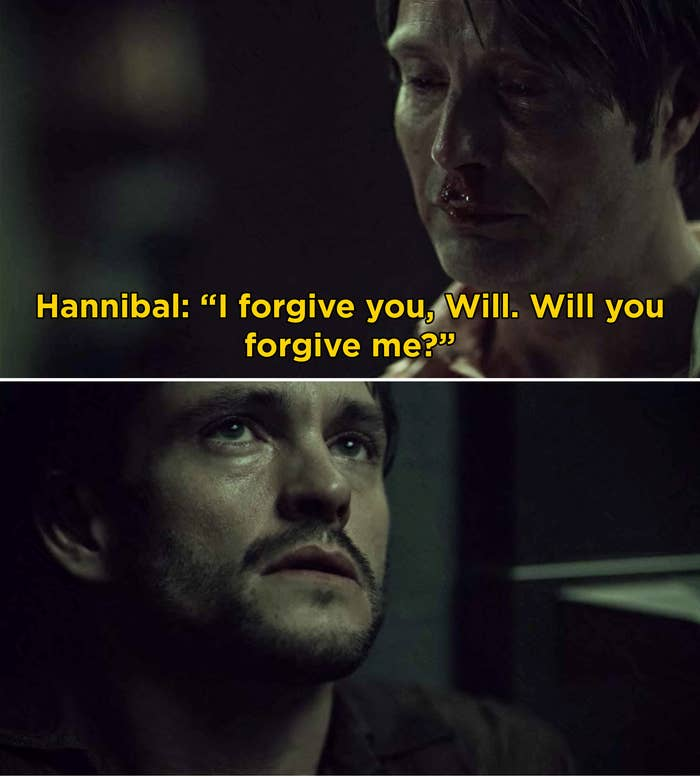 Hannibal asking Will if he'll forgive him