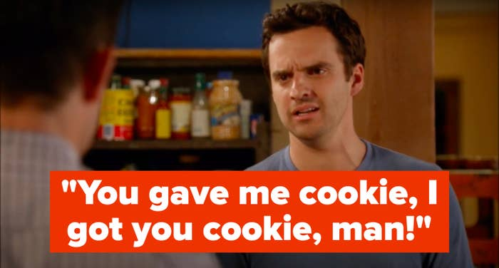 """Nick Miller from New Girl says, """"You gave me cookie, I got you cookie, man"""""""