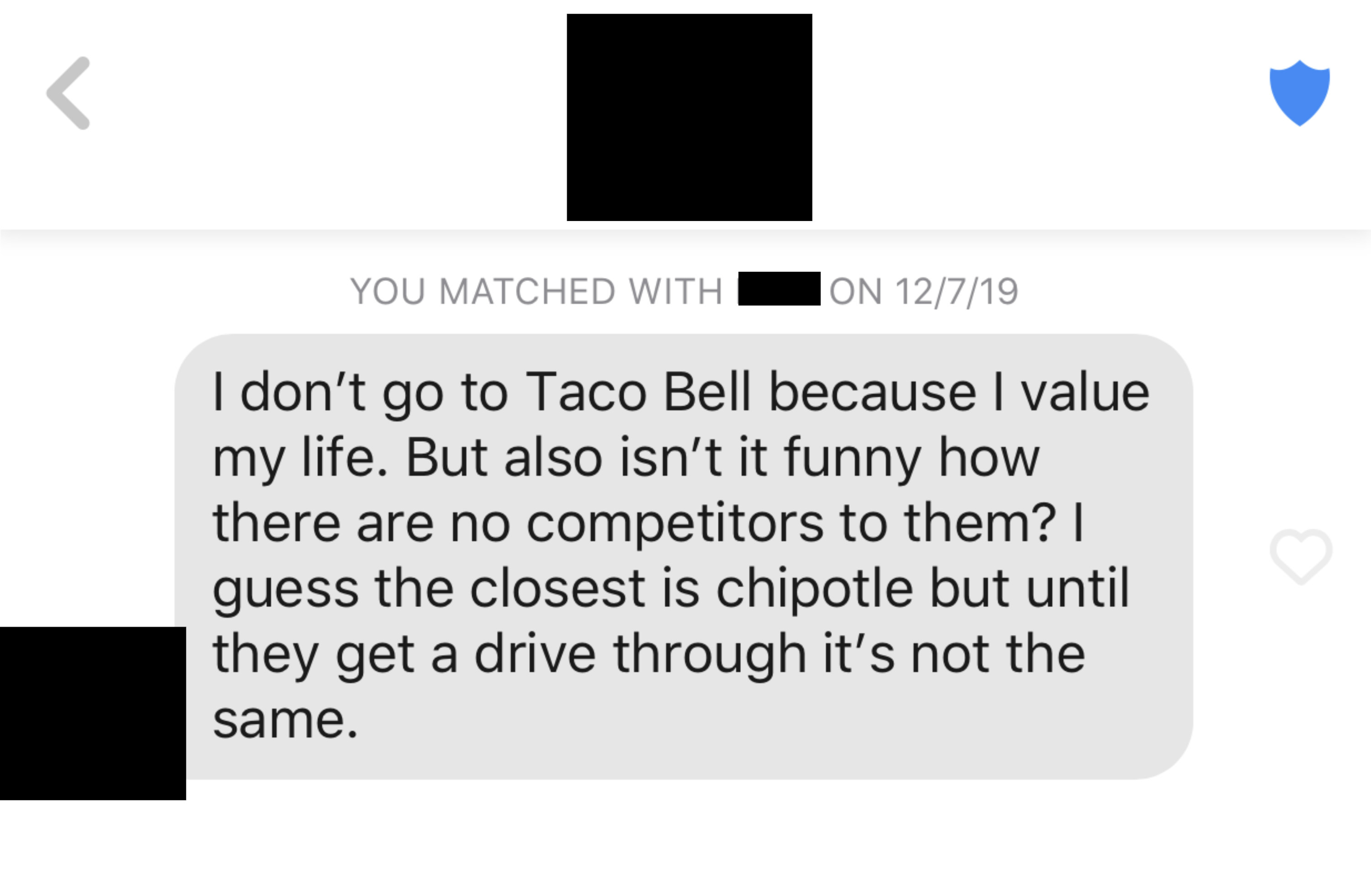 """Tinder message reading, """"I don't go to Taco Bell because I value my life. But also isn't it funny how there are no competitors to them? I guess the closest is chipotle but until they get a drive through it's not the same"""""""