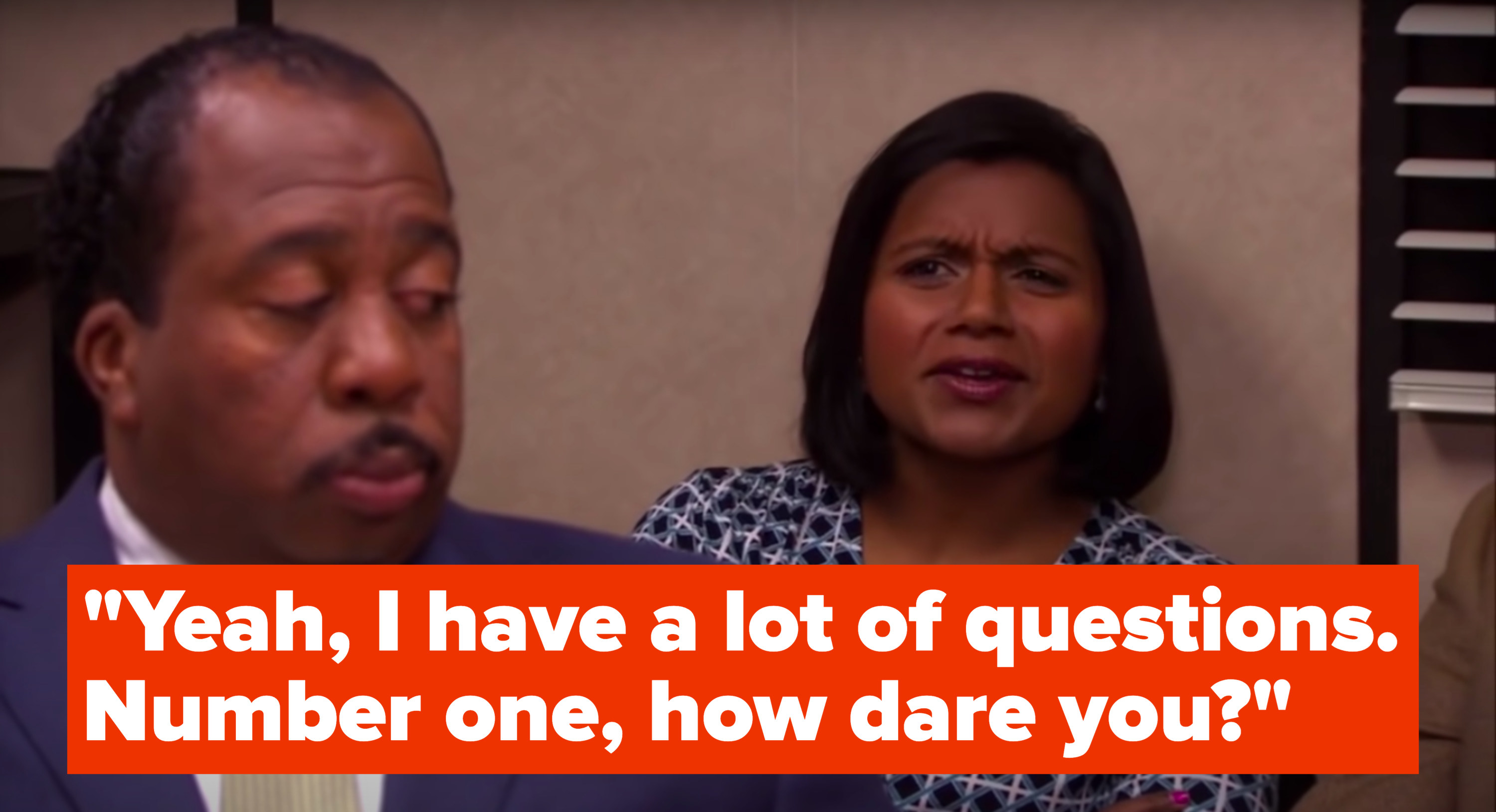 "Kelly Kapoor, from The Office, saying, ""Yeah, I have a lot of questions, number one: how dare you"""