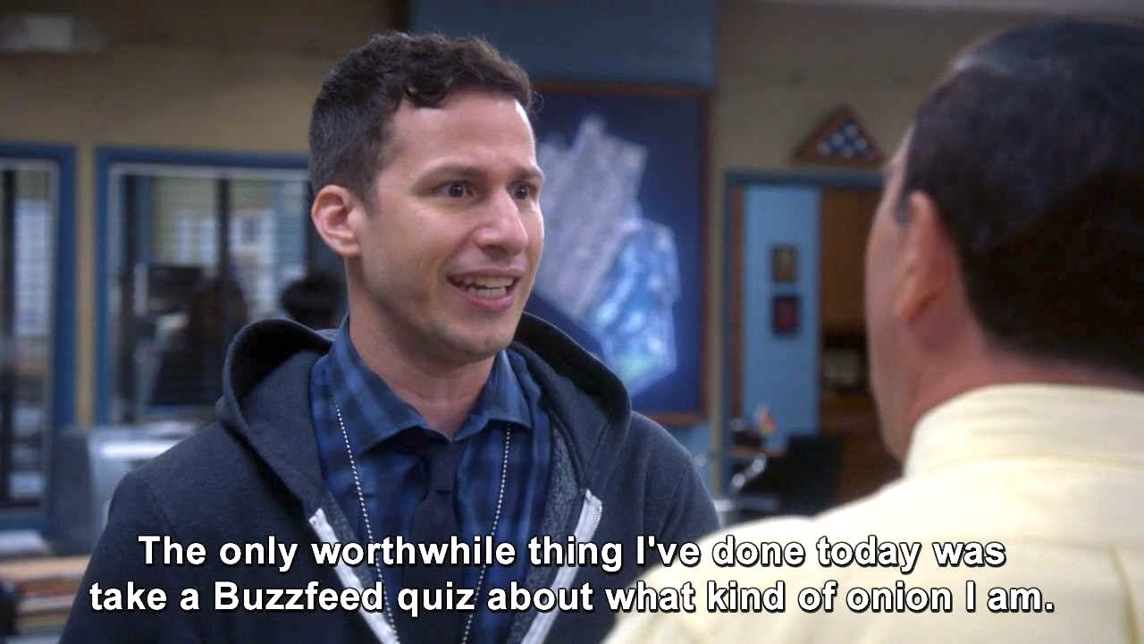 "A still of Jake from Brooklyn Nine-Nine with the words ""The only worthwhile thing I've done today was take a BuzzFeed quiz about what kind of onion I am"" written on top"