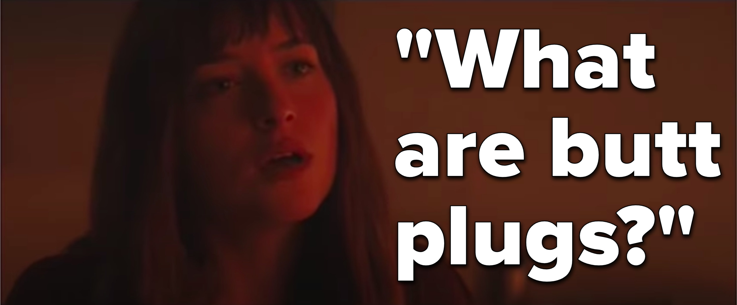 """Anastasia Steele, from Fifty Shades of Grey, asks, """"what are butt plugs"""""""