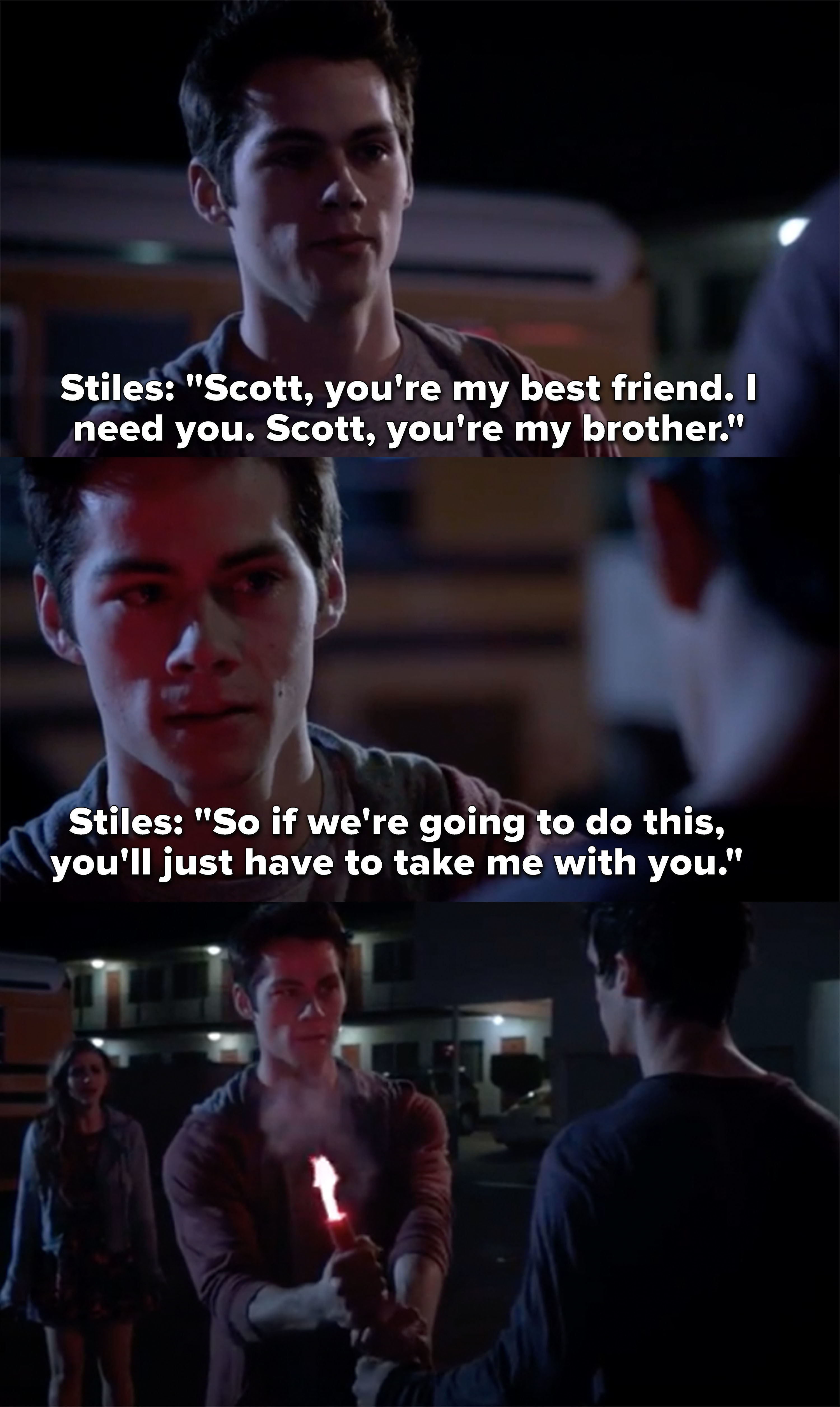 Stiles tells Scott he's his best friend and brother and if he's going to do this, then he has to take him with him