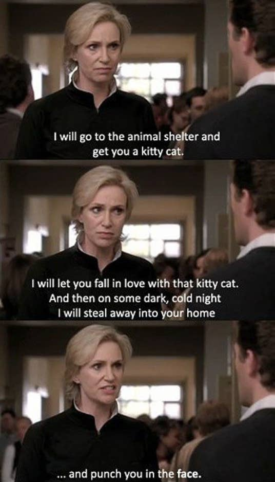 Sue tells Will she'll get him a cat, wait until he falls in love with it, sneak into his house, and punch him in the face