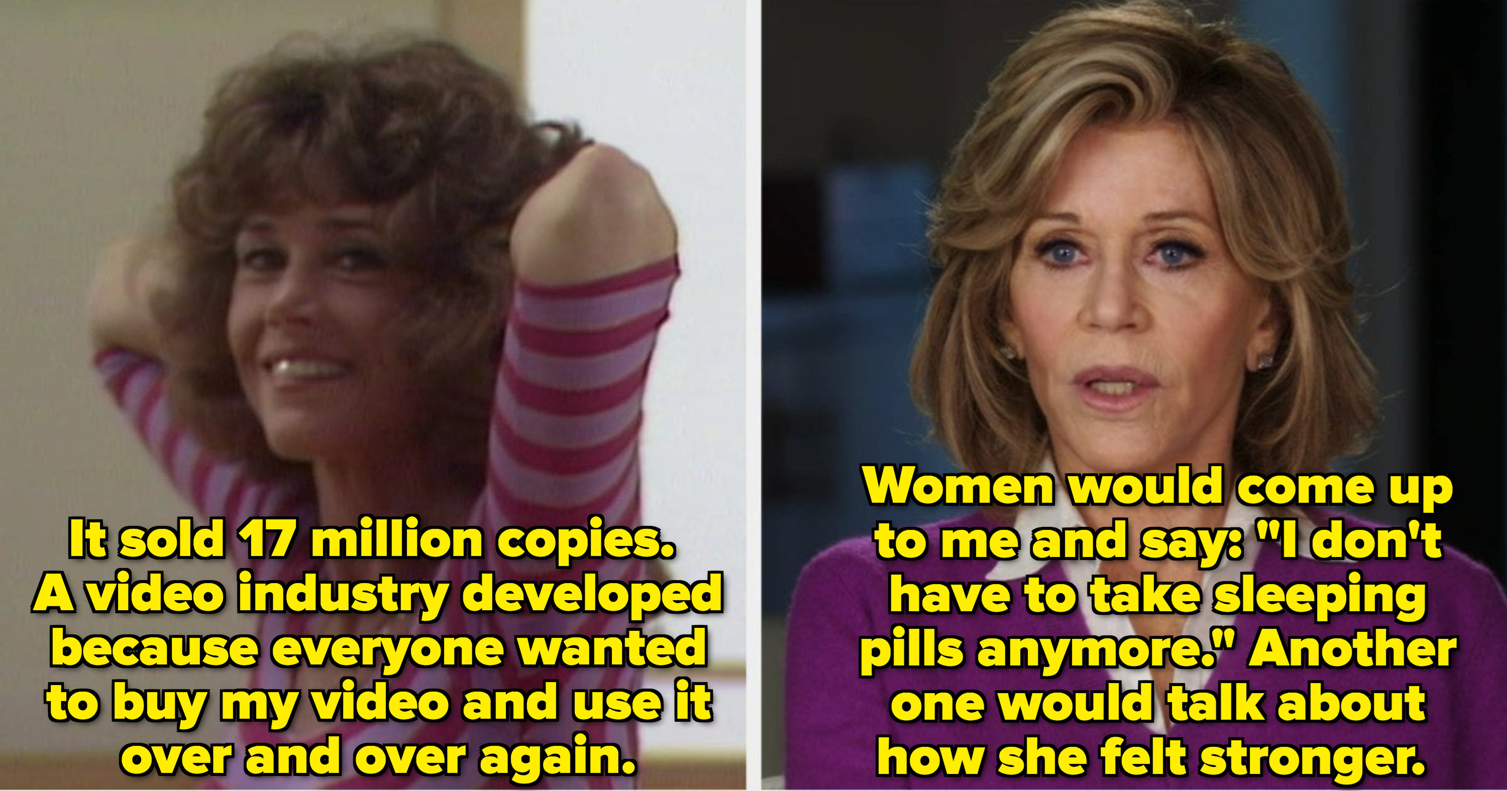 Jane Fonda discussing the impact her video had on women and the video industry; women would come up to her and tell her how they felt stronger because of the video tapes