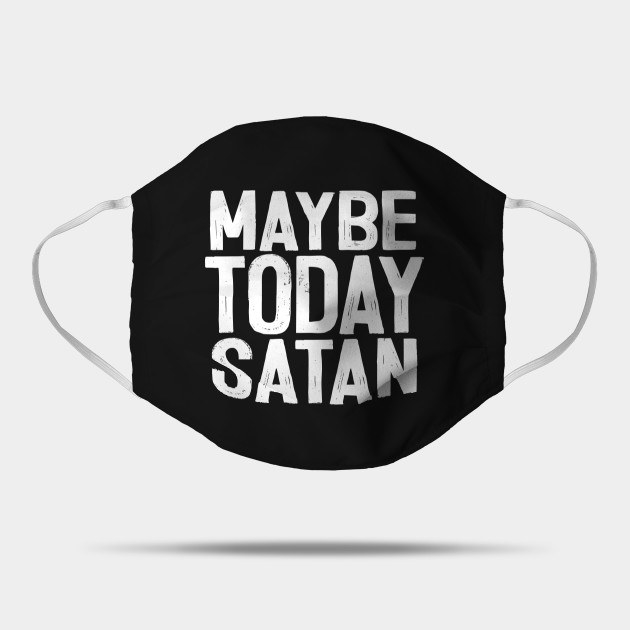 """Black mask with white letters spelling """"Maybe Today Satan"""""""