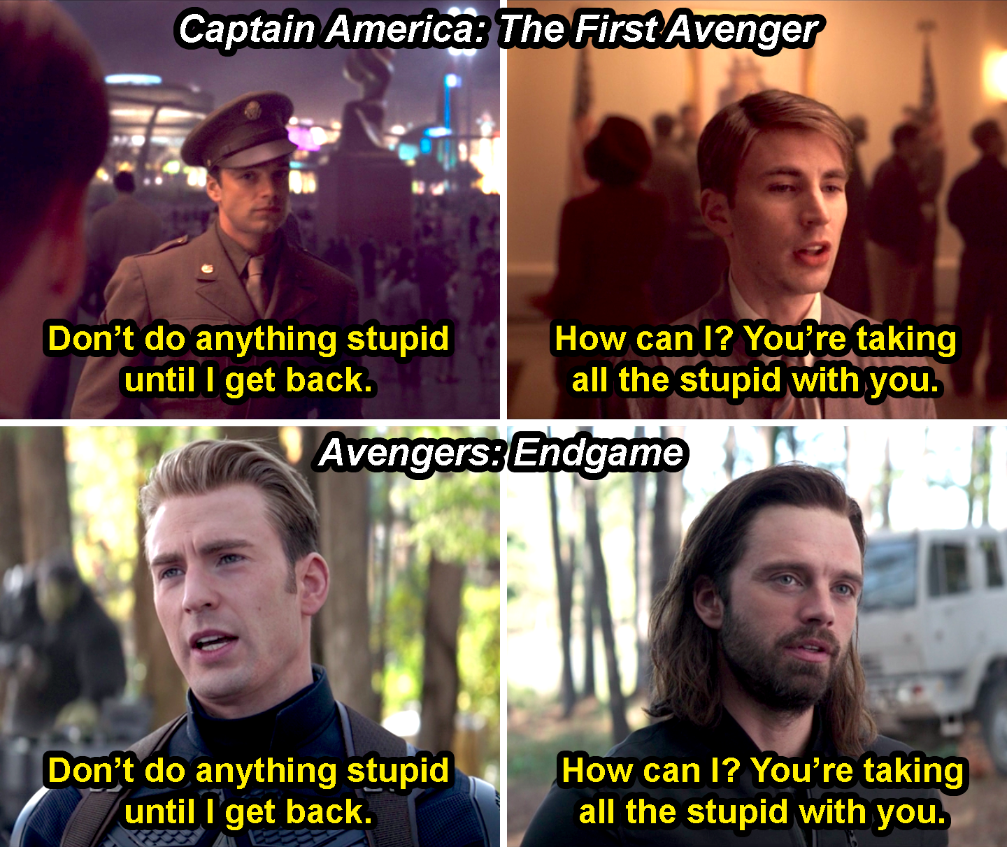 "Bucky saying, ""Don't do anything stupid until I get back,"" and Steve saying, ""How can I? You're taking all the stupid with you,"" in Captain America: The First Avenger, and them repeating it in Avengers: Endgame with the roles reversed"