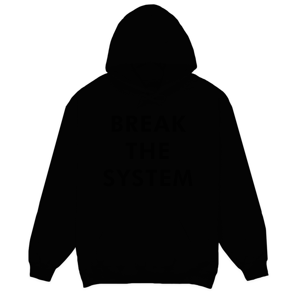 "A black hoodie with black lettering that says, ""break the system."""