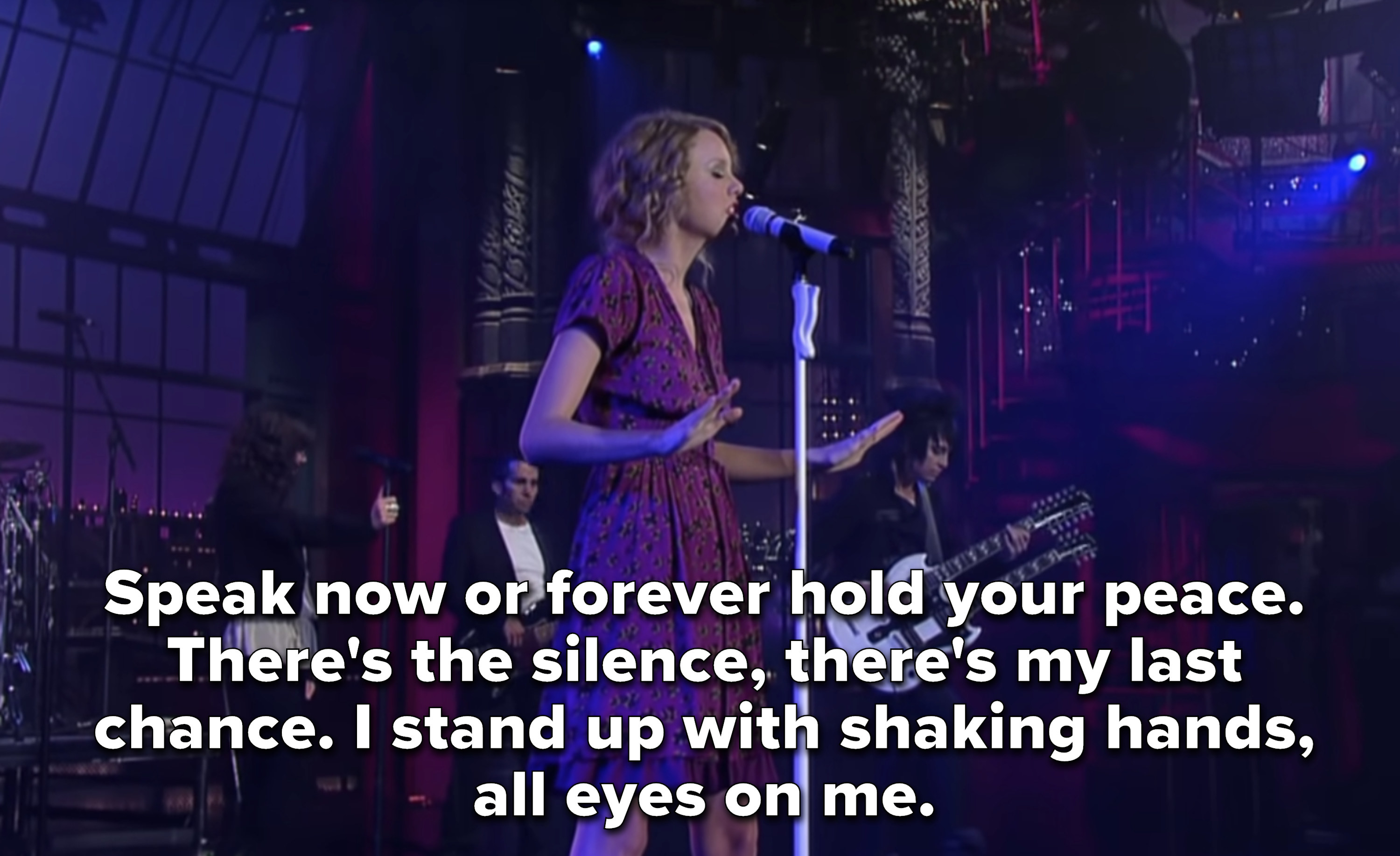 """""""Speak now or forever hold your peace. There's the silence, there's my last chance. I stand up with shaking hands, all eyes on me."""" with Taylor performing the song on Letterman"""
