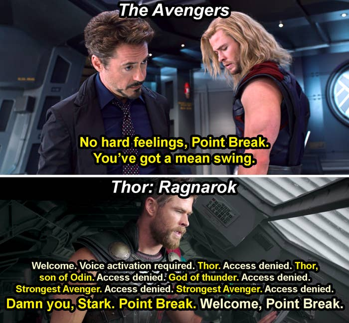 """Tony saying, """"No hard feeling, Point Break,"""" in The Avengers and then Thor struggling to get access to a ship's controls until he says, """"Damn you, Stark, Point Break,"""" and gets access in Ragnarok"""