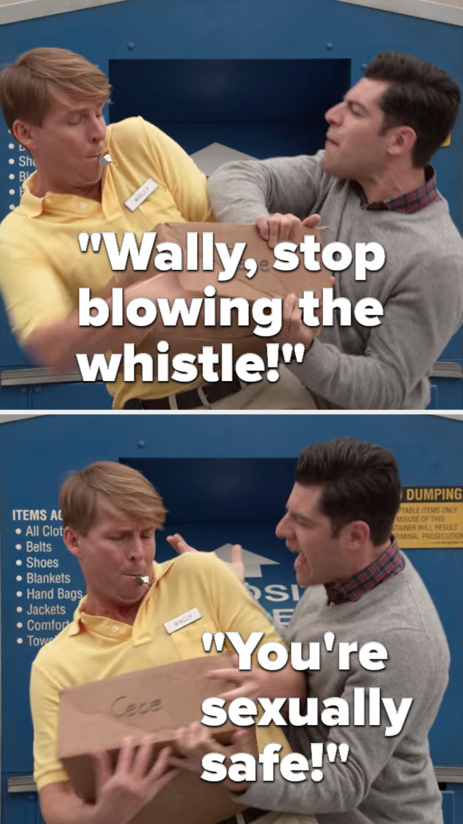 """When Schmidt and the collector, Wally, are fighting over the Cece box, Wally blows a whistle and Schmidt says, """"Wally, stop blowing the whistle, you're sexually safe"""""""