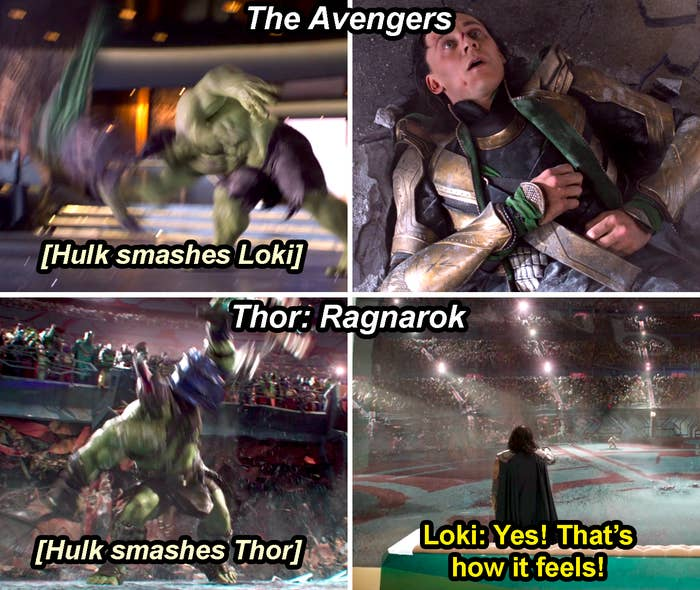 "Hulk smashing Loki in The Avengers and Hulk smashing Thor in Ragnarok with Loki yelling, ""Yes, that's how it feels"""