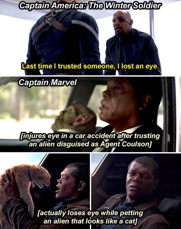 Fury berkata, & quot; Terakhir kali saya mempercayai seseorang, saya kehilangan mata, & quot;  di Winter Soldier, kemudian di Captain Marvel melukai matanya dalam kecelakaan mobil setelah mempercayai alien yang menyamar dan kemudian kehilangan matanya saat mengelus alien yang terlihat seperti kucing