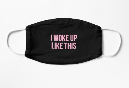 "Black mask with pink words saying ""I woke up like this"""