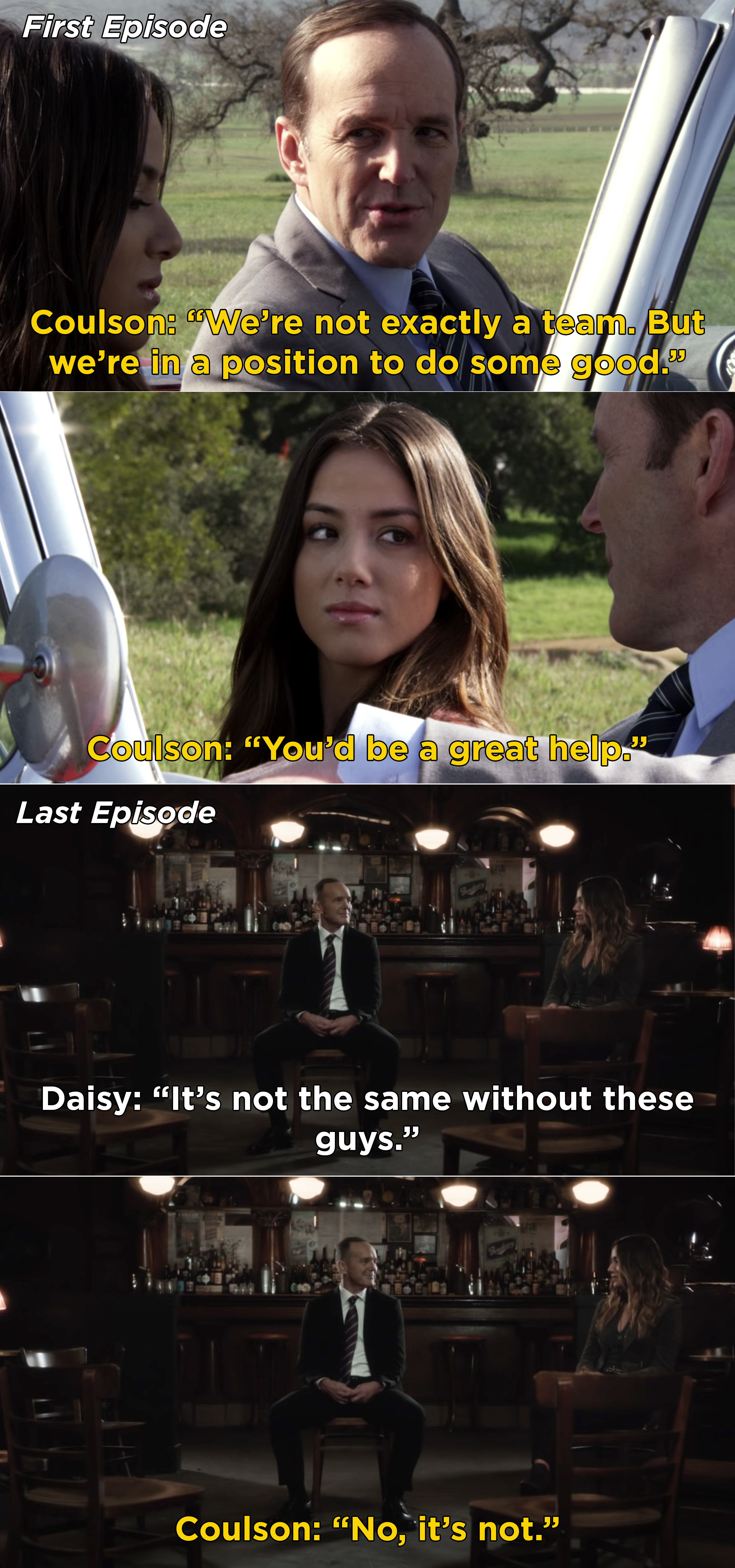 Coulson telling Daisy she should join the team, then Daisy, in the series finale, saying that the team isn't the same now that everyone is gone