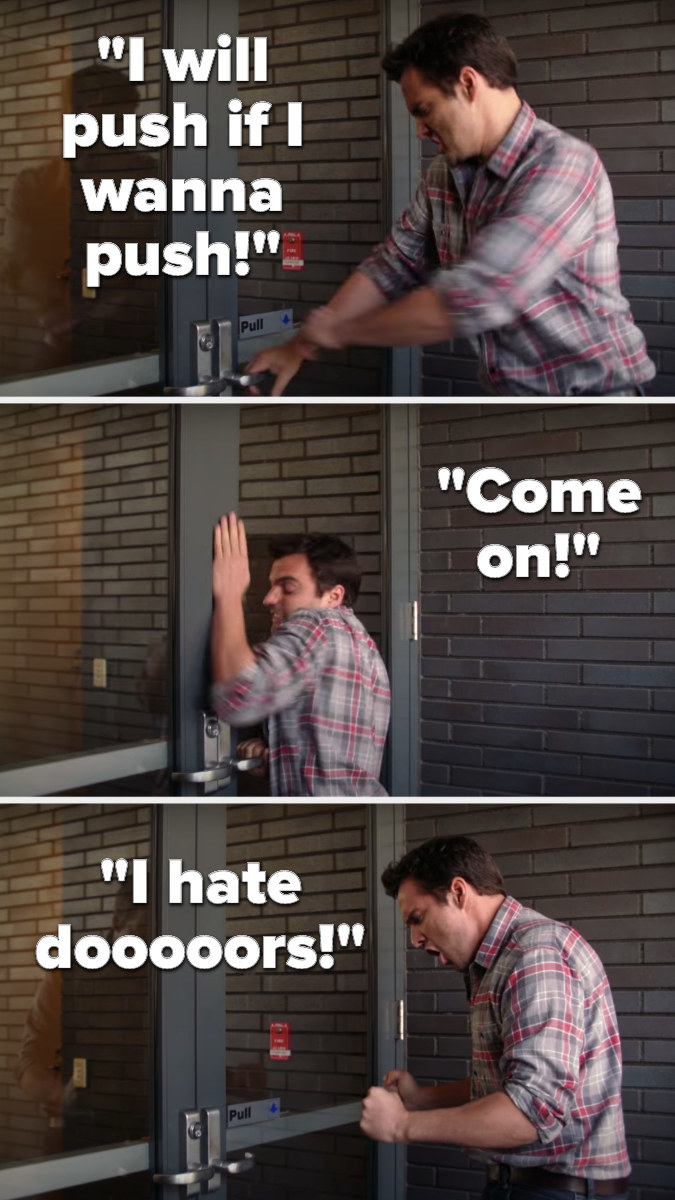 """Nick trying to push open a pull door and saying, """"I will push if I wanna push...come on...I hate doors"""""""