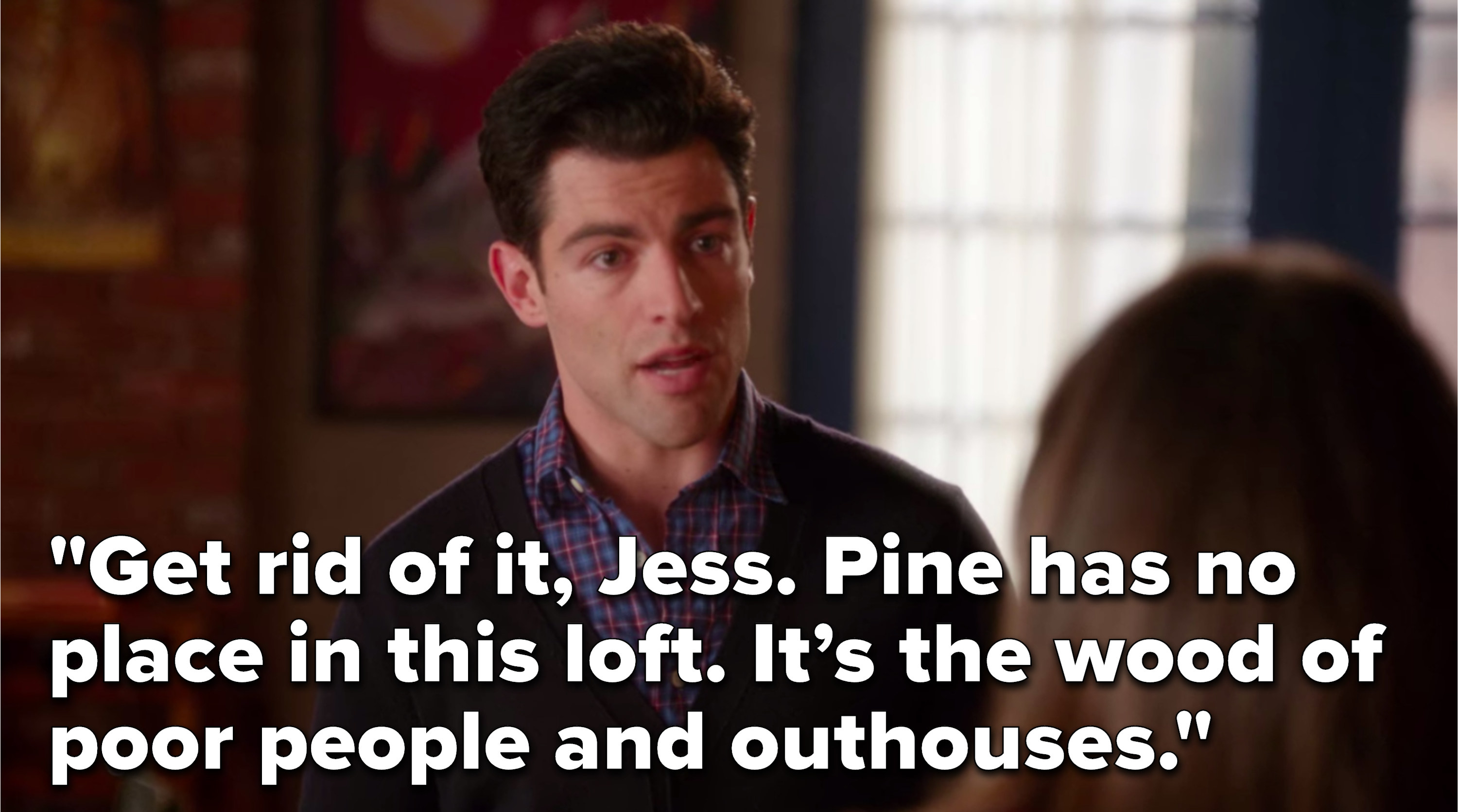 """Schmidt says, """"Get rid of it, Jess, pine has no place in this loft, it's the wood of poor people and outhouses"""""""