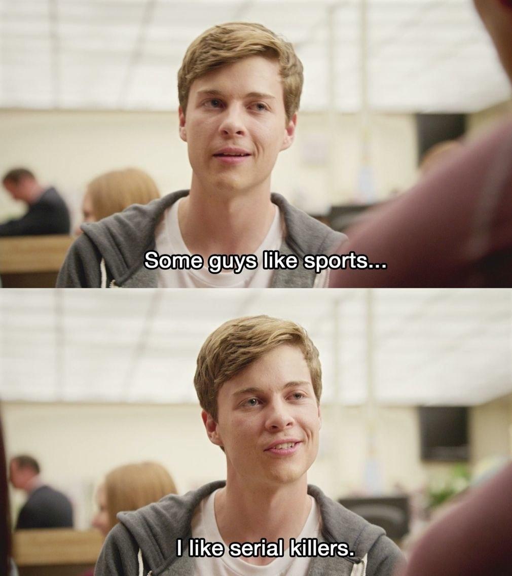 """Noah: """"Some guys like sport... I like serial killers"""""""