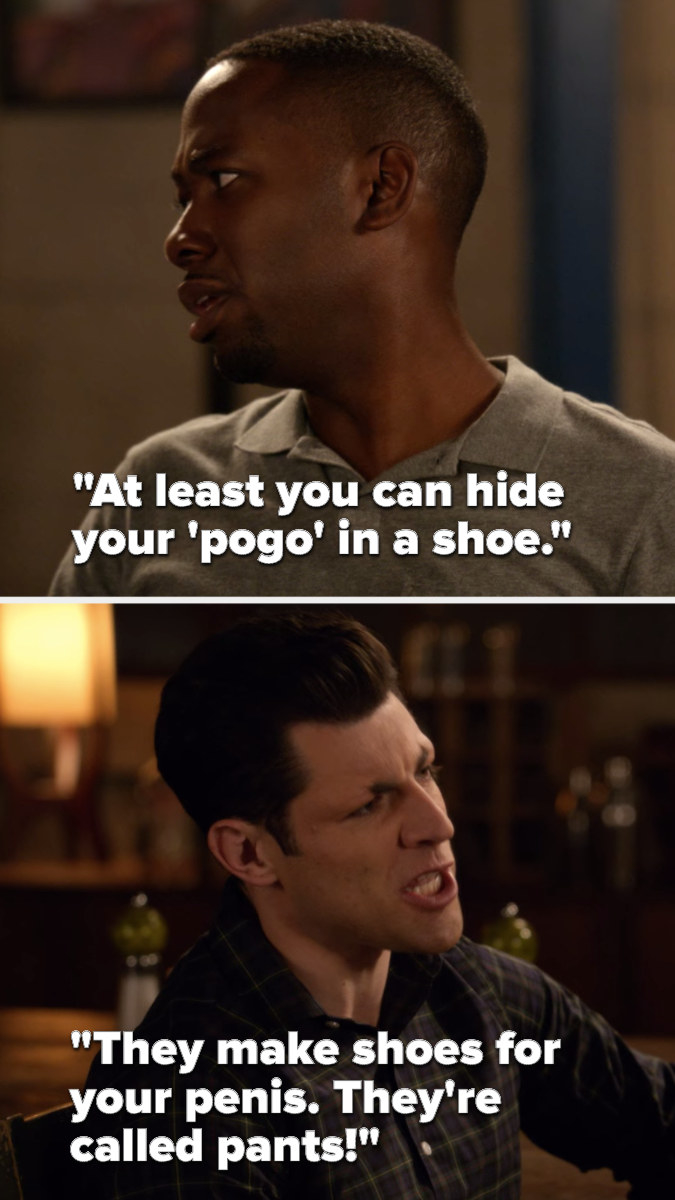 """Winston says, """"At least you can hide your 'pogo' in a shoe,"""" and Schmidt says, """"They make shoes for your penis, they're called pants"""""""