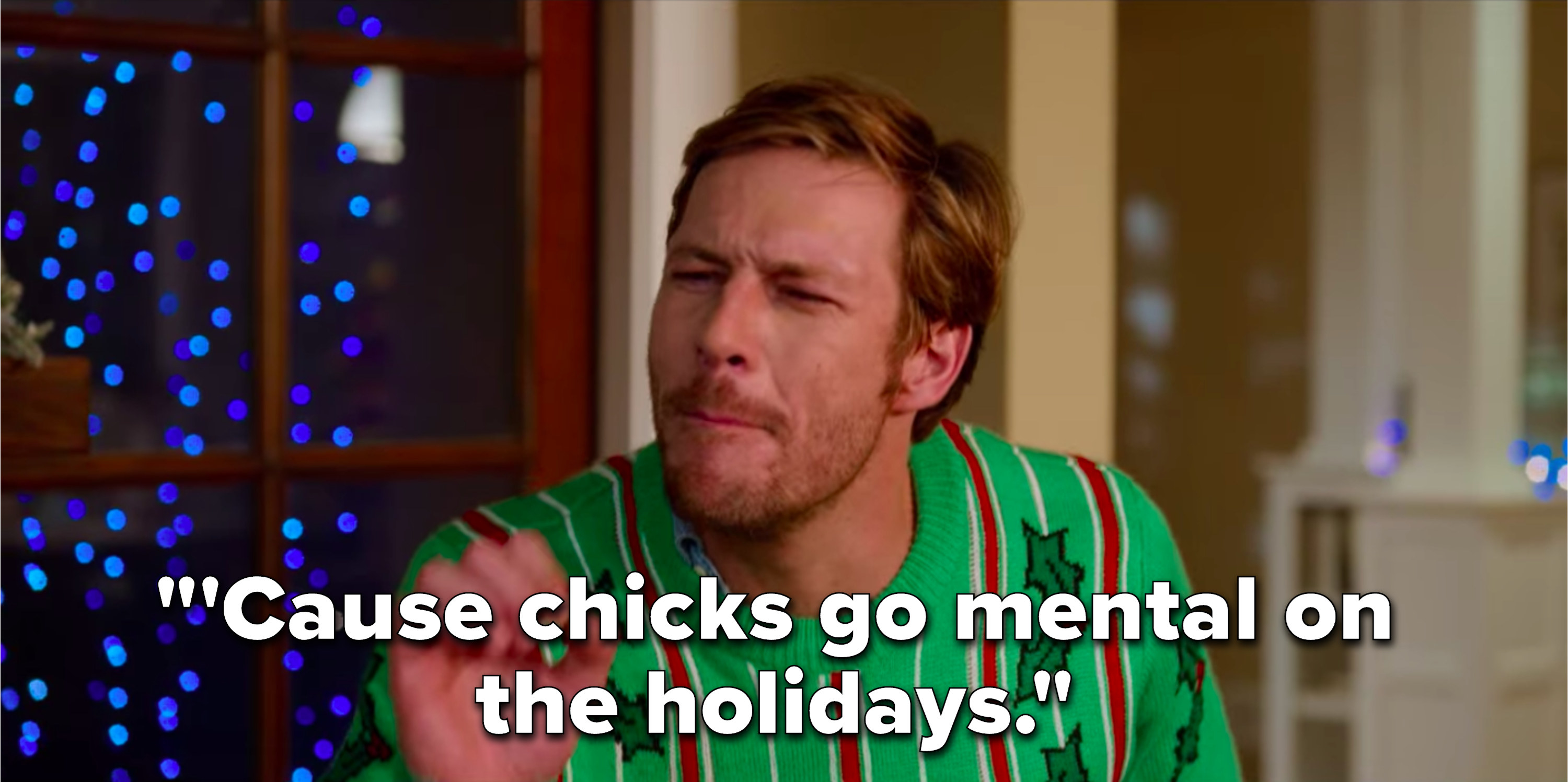"Jackson says, ""'Cause chicks go mental on the holidays"""