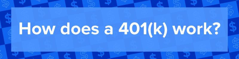 """How does a 401(k) work?"""