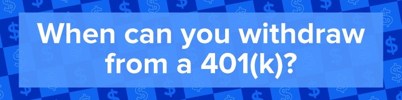 """When can you withdraw from a 401(k)?"""