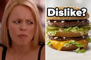 """Regina George is on the left with A Big Mac on the right labeled, """"Dislike?"""""""