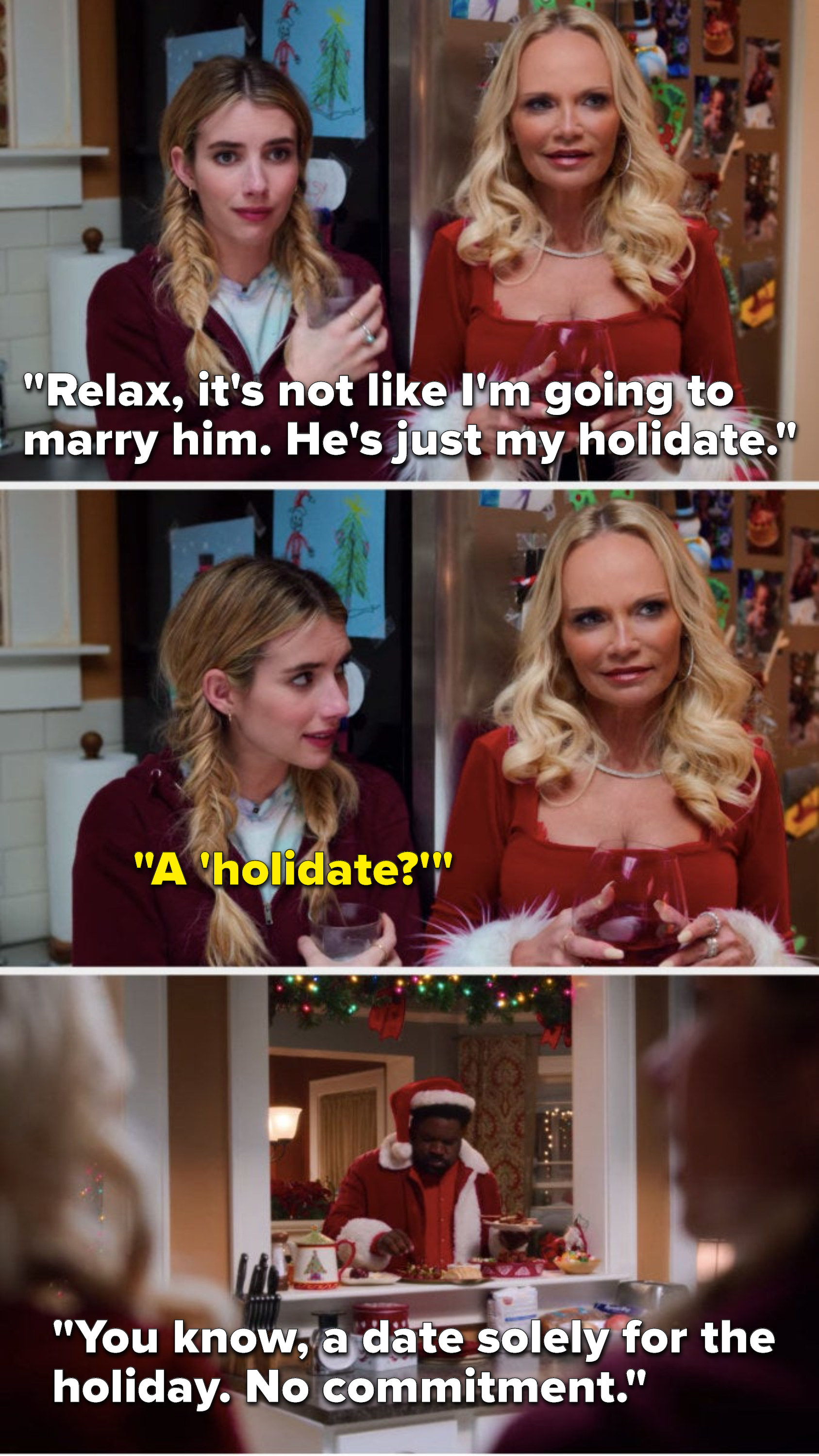 "Kristin Chenoweth says, ""Relax, it's not like I'm going to marry him, he's just my holidate,"" Sloane asks, ""A 'holidate,'"" and Kristin Chenoweth says, ""You know, a date solely for the holiday, no commitment"""