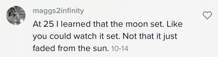 """Person saying, """"At 25 I learned that the moon set. Like you could watch it set. Not that it just faded from the sun"""""""